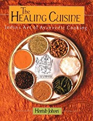 The Healing Cuisine: India's Art of Ayurvedic Cooking (Healing Arts Press) by Harish Johari (1992-10-22)