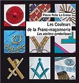 Les Couleurs de la Franc-maçonnerie : Les ateliers symboliques d'Apprenti à Maître (1er-3e degré)