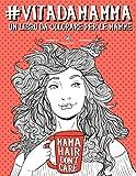 Vita da Mamma: Un libro da colorare per le mamme