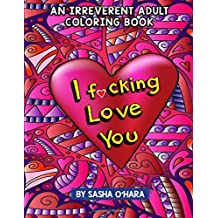 I f*cking Love You: An Irreverent Adult Coloring Book (Irreverent Book Series)