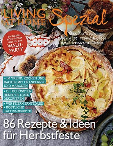 Living at Home Spezial Nr. 24: 86 Rezepte und Ideen für Herbstfeste -