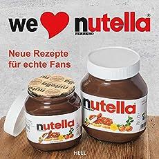 We love Nutella: Neue Rezepte für echte Fans