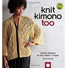 Knit Kimono Too: Simple Designs to Mix, Match, and Layer by Vicki Square (2010-12-14)