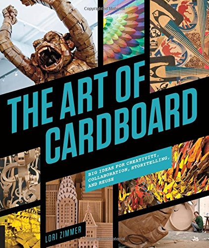 Preisvergleich Produktbild The Art of Cardboard: Big Ideas for Creativity, Collaboration, Storytelling, and Reuse