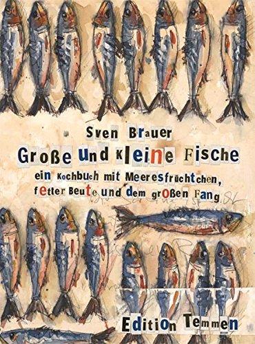 Große und kleine Fische: Ein Kochbuch mit Meeresfrüchten, fetter Beute und dem großen Fang Schöne Beute