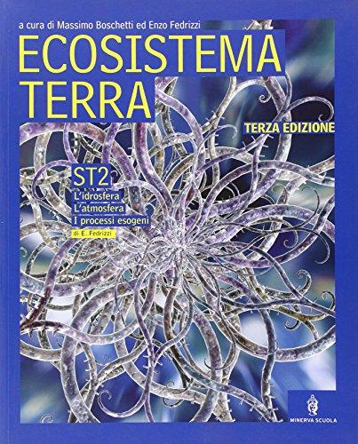 Ecosistema terra. Scienze della Terra. Per le Scuole superiori: 2
