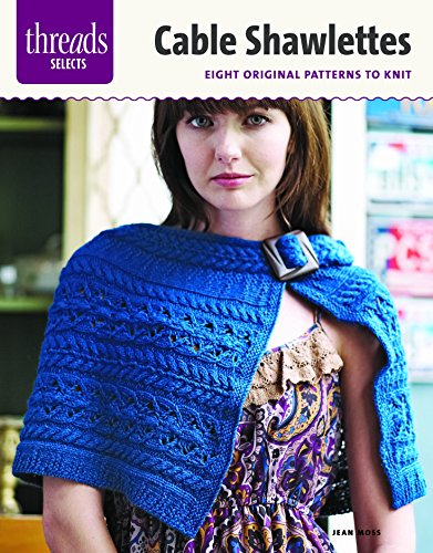 Cable Shawlettes: Six Original Patterns to Knit (Threads Selects) -