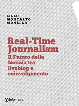 Real-Time Journalism. Il Futuro della Notizia tra Liveblog e Coinvolgimento di [Monella, Lillo Montalto]