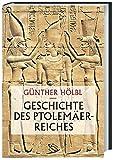 Geschichte des Ptolemäerreiches: Politik, Ideologie und religiöse Kultur von Alexander dem Großen bis zur römischen Eroberung - Günther Höbl