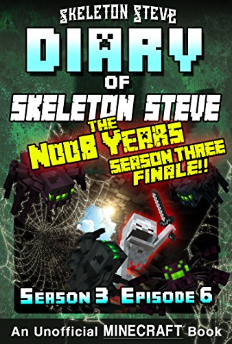 Diary of Minecraft Skeleton Steve the Noob Years - Season 3 Episode 6 (Book 18) : Unofficial Minecraft Books for Kids, Teens, & Nerds - Adventure Fan Fiction ... Steve the Noob Years) (English Edition) (Diary Of A Wimpy Steve)