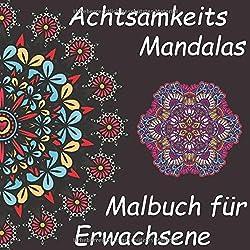 Achtsamkeits Mandalas Malbuch für Erwachsene: Anspruchsvolle und Eindrucksvolle Mandala Vorlagen -  auf hochwertigem dickem Papier - Super Geschenkidee