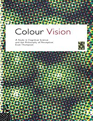 Colour Vision: Study in Cognitive Science and the Philosophy of Science (Philosophical Issues in Science) by Evan Thompson (1995-02-16)