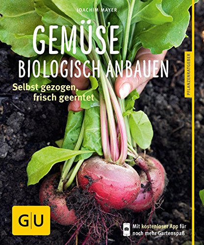 Gemüse biologisch anbauen: Selbst gezogen, frisch geerntet (GU Pflanzenratgeber)