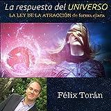 La respuesta del universo: Creando su vida ideal mediante la ley de la atracción