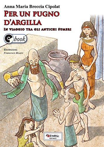 Per un pugno d'argilla: In viaggio tra gli antichi Sumeri (Collana ebook Vol. 37)