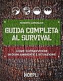Guida completa al Survival: Come sopravvivere in ogni ambiente e situazione (Outdoor)
