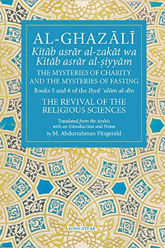 The Mysteries of Charity (Book 5), and the Mysteries of Fasting (Book 6) (Ihya'ulum ()