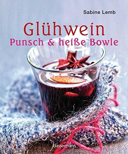 Preisvergleich Produktbild Glühwein,  Punsch und heiße Bowle: Die besten Drinks für die Winterzeit