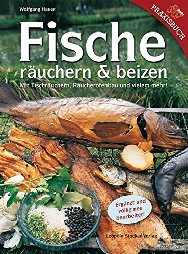 Fische räuchern & beizen: Mit Tischräuchern, Räucherofenbau und vielem mehr!*