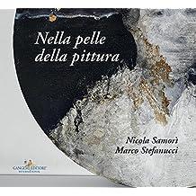 Nicola Samorì, Marco Stefanucci. Nella pelle della pittura. Ediz. a colori (Arti visive, architettura e urbanistica)