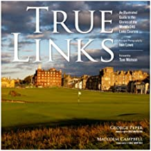 True Links: An Illustrated Guide to the Glories of the World\'s 246 Links Courses