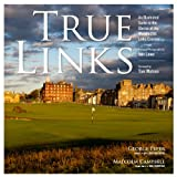 True Links: An Illustrated Guide to the Glories of the Worlds 246 Links Courses