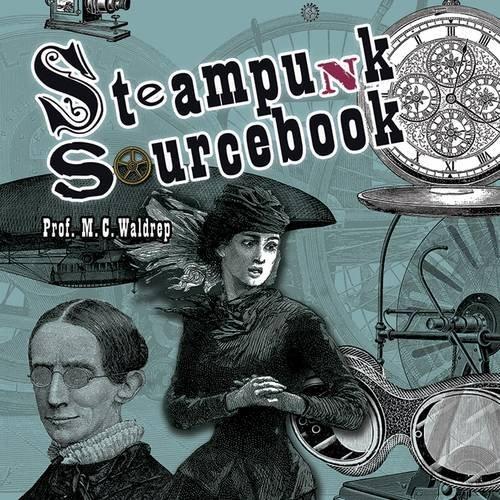 Steampunk Sourcebook (Dover Pictorial Archive) por M. C. Waldrep