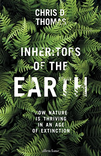 Inheritors of the Earth: How Nature Is Thriving in an Age of Extinction por Chris D. Thomas