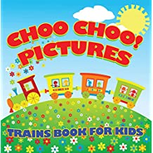 Choo Choo! Pictures: Trains Book for Kids: Things That Go for Kids (Children's Trains Books) (English Edition)