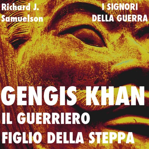 Gengis Khan: il guerriero figlio della steppa [Genghis Khan: The Warrior Son of the Steppes]  Audiolibri