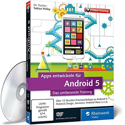 Apps entwickeln für Android 5 – Das umfassende Training – In 12 Stunden zum Android-Entwickler