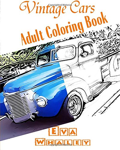 Vintage Cars Adult Coloring book: Car Coloring Book, Design Coloring (Volume 2)