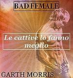 Bad Female: Le cattive lo fanno meglio