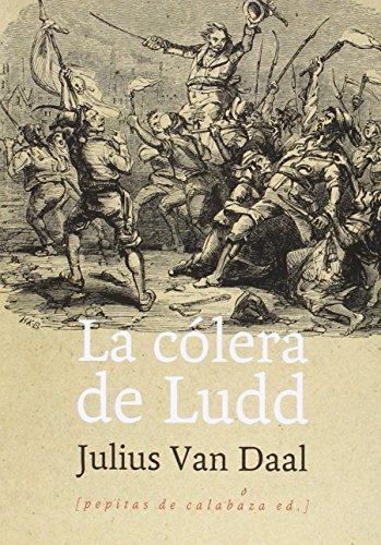 La Cólera De Ludd por Julius Van Daal