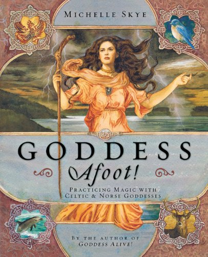 Goddess Afoot!: Practicing Magic with Celtic & Norse Goddesses: Practicing Magic with Celtic and Norse Goddesses