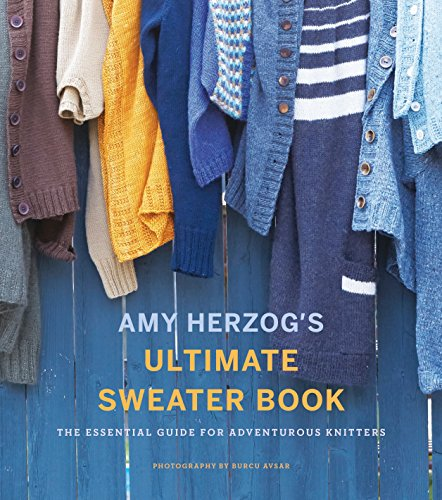 Amy Herzog\'s Ultimate Sweater Book: The Essential Guide for Adventurous Knitters (English Edition)