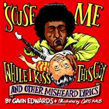 Scuse Me While I Kiss This Guy: And Other Misheard Lyrics