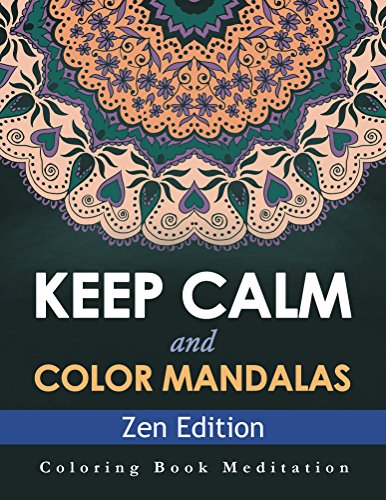 keep-calm-and-color-mandalas-zen-edition-coloring-book-meditation-zen-mandalas-and-art-book-series