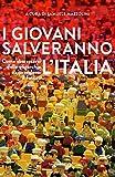 eBook Gratis da Scaricare I giovani salveranno l Italia Come sbarazzarsi delle oligarchie e riprenderci il futuro (PDF,EPUB,MOBI) Online Italiano