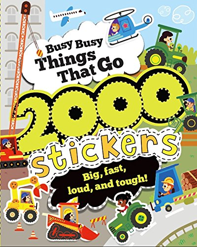 Busy Busy Things That Go 2000 Stickers: Big, Fast, Loud, and Tough!