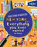 Lonely Planet Not for Parents New York City: Everything You Ever Wanted to Know [Lingua Inglese]