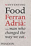 Reinventing Food. Ferran Adrià. The Man Who Changed The Way We Eat