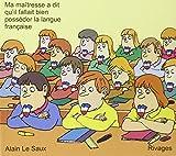 Ma maîtresse a dit qu'il fallait bien posséder la langue française. / Alain Le Saux | Le Saux, Alain. Auteur