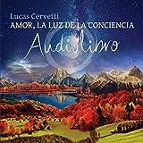 Amor, La Luz de la Conciencia (Audiolibro)