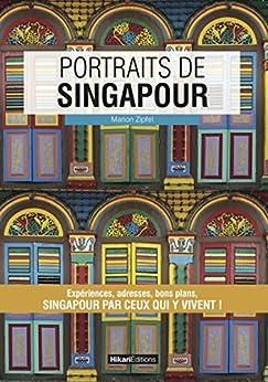 Portraits de Singapour: Singapour par ceux qui y vivent ! par [Zipfel, Marion]