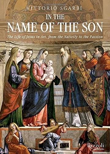 In the Name of the Son: the Life of Jesus in Art, from the Nativity to the Passion /Anglais