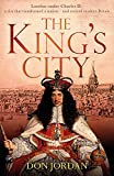 The King's City: London under Charles II: A city that transformed a nation – and created modern Britain