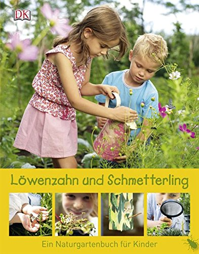 Löwenzahn und Schmetterling: Ein Naturgartenbuch für Kinder