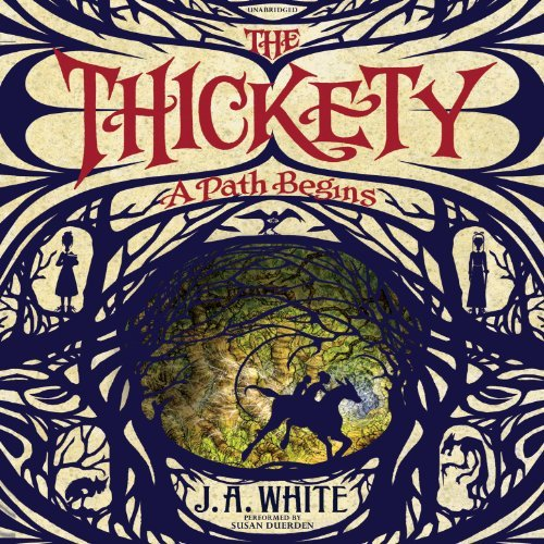 The Thickety: A Path Begins (Thickety series, Book 1) by J. A. White (2014-05-06)
