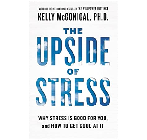 The Upside Of Stress Why Stress Is Good For You And How To Get Good At It Amazon It Mcgonigal Kelly Ph D Libri In Altre Lingue